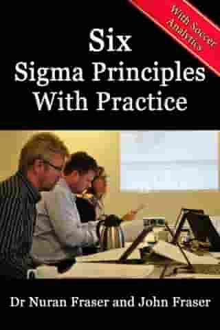 Six Sigma Principles with Practice by John Fraser