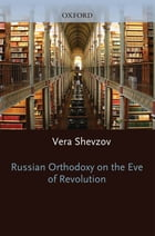 Russian Orthodoxy on the Eve of Revolution by Vera Shevzov