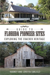 Guide to Florida Pioneer Sites: Exploring the Cracker Heritage