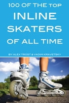 100 of the Top Inline Skaters of All Time by alex trostanetskiy