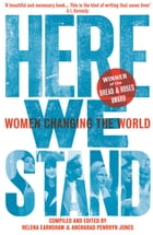 Here We Stand: Women Changing the World by Helena Earnshaw