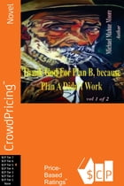 Thank God For Plan B, because Plan A didn't Work Vol 1 by Michael Mahue Moore
