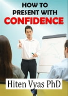How To Present With Confidence (NLP series for the workplace) by Hiten Vyas