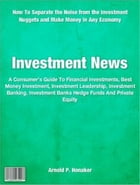 Investment News: A Consumer's Guide To Financial Investments, Best Money Investment, Investment Leadership, Investmen by Arnold P. Honaker