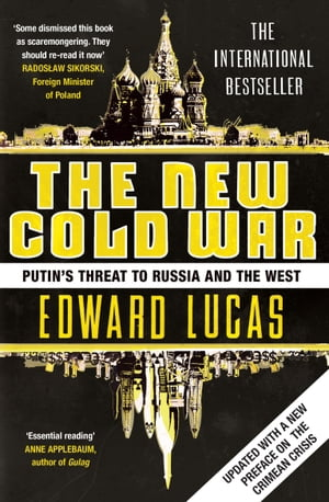 The New Cold War How the Kremlin Menaces both Russia and the West