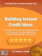 Building Instant Credit Ideas by Jonathan A. Godwin