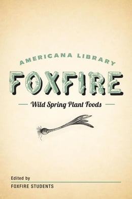 Book Wild Spring Plant Foods: The Foxfire AMericana Library (7) by Foxfire Fund, Inc.