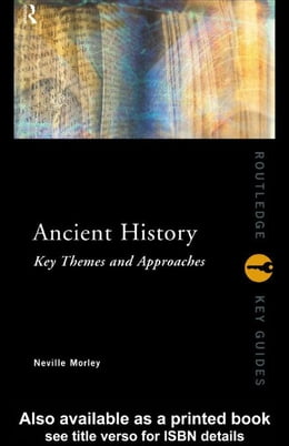 Book Ancient History: Key Themes and Approaches by Morley, Neville