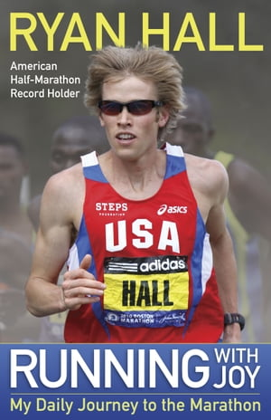 Running with Joy: My Daily Journey to the Marathon by Ryan Hall