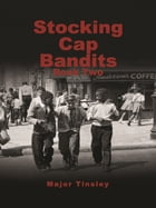 Stocking Cap Bandits: Book Two by Major Tinsley