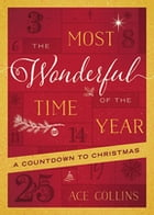 The Most Wonderful Time of the Year: A Countdown to Christmas by Ace Collins