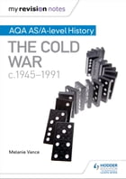 My Revision Notes: AQA AS/A-level History: The Cold War, c1945-1991 by Melanie Vance