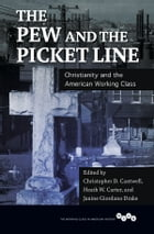 The Pew and the Picket Line: Christianity and the American Working Class by Christopher D. Cantwell