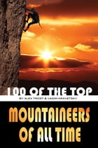 100 of the Top Mountaineers of All Time by alex trostanetskiy