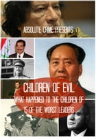 Children of Evil: What Happened to the Children of 15 of the Worst Leaders by John Fleury
