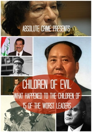 Children of Evil What Happened to the Children of 15 of the Worst Leaders