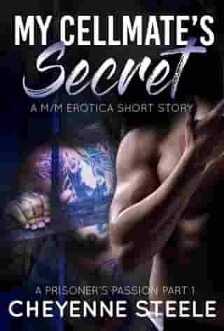 My Cellmate's Secret: A M/M Erotic Short Story: A Prisoner's Passion, #1 by Cheyenne Steele
