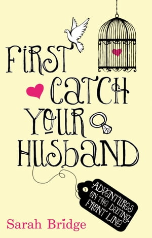 First Catch Your Husband Adventures on the Dating Front Line