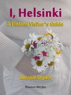 I, Helsinki: A Finland Visitor's Guide by Russell Snyder