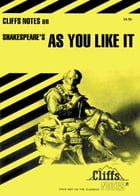 CliffsNotes on Shakespeare's As You Like It by Tom Smith