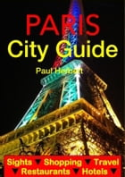 Paris City Guide - Sightseeing, Hotel, Restaurant, Travel & Shopping Highlights (Illustrated) by Paul Herbert