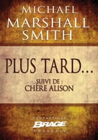 Plus tard… (suivi de) Chère Alison by Michael Marshall Smith
