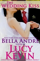 The Wedding Kiss (Four Weddings and a Fiasco, Book 5) by Lucy Kevin