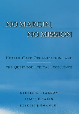 No Margin,  No Mission Health Care Organizations and the Quest for Ethical Excellence