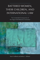 Battered Women, Their Children, and International Law: The Unintended Consequences of the Hague…