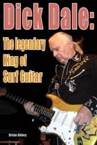 Dick Dale: The legendary King of Surf Guitar by Brian Abbey