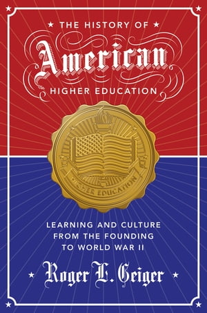 The History of American Higher Education Learning and Culture from the Founding to World War II