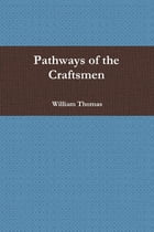 Pathways of the Craftsmen by William Thomas
