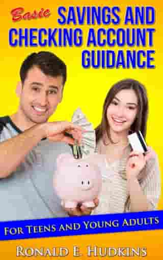 Basic, Savings and Checking Account Guidance: for Teens and Young Adults by Ronald E. Hudkins