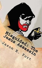 Misguided: The Jesus Assassin: The Knox Mission: Book 1 - Special Edition Set by Jason E. Fort