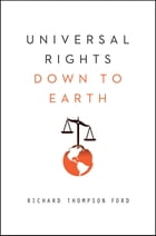 Universal Rights Down to Earth (Norton Global Ethics Series) by Richard Thompson Ford
