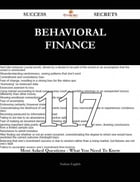 Behavioral Finance 117 Success Secrets - 117 Most Asked Questions On Behavioral Finance - What You Need To Know