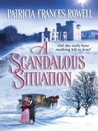 A Scandalous Situation by Patricia Frances Rowell