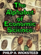 The Alphabet of Economic Science by Philip H. Wicksteed