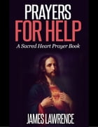 Prayers for Help: A Sacred Heart Prayer Book by James Lawrence STB
