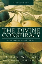 The Divine Conspiracy Participant's Guide: Jesus' Master Class for Life by Dallas Willard