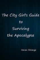 The City Girl's Guide to Surviving the Apocalypse by Haven Strange
