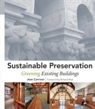 Sustainable Preservation: Greening Existing Buildings by Jean Carroon