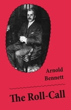 The Roll-Call (Unabridged) by Arnold Bennett