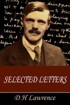 The Selected Letters of D H Lawrence by D H Lawrence