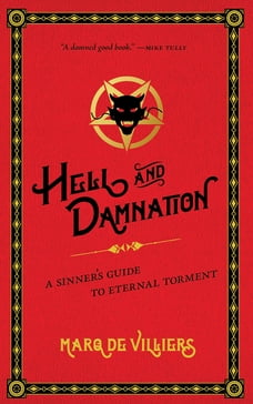 Hell and Damnation: A Sinner's Guide to Eternal Torment