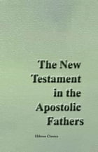 The New Testament in the Apostolic Fathers. by Various Authors