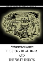The Story Of Ali Baba And The Forty Thieves by Kate Douglas Wiggin
