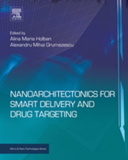 Book Nanoarchitectonics for Smart Delivery and Drug Targeting by Alina Maria Holban
