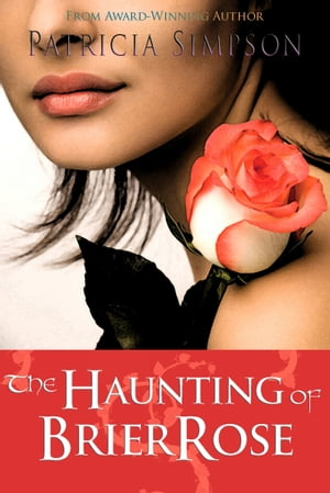 The Haunting of Brier Rose by Patricia Simpson