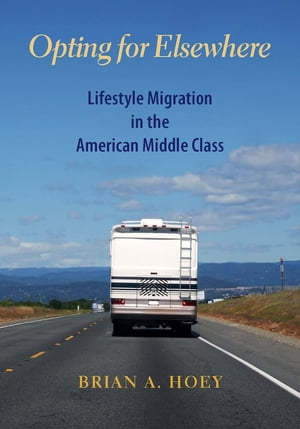 Opting for Elsewhere Lifestyle Migration in the American Middle Class